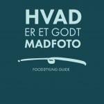 HVAD ER ET GODT MADFOTO - FOODSTYLING OG MADFOTOGRAFERING