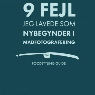 9 fejl jeg lavede som nybegynder i madfotografering - foodstyling guide
