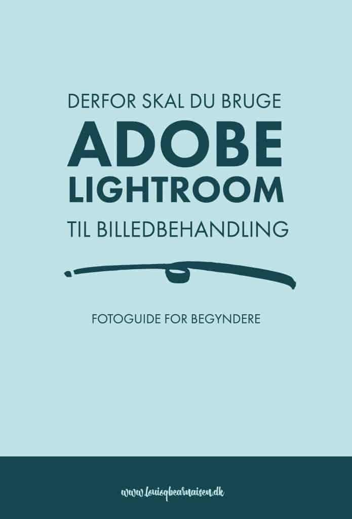 Derfor skal du bruge Lightroom til billedbehandling og billedredigering - det bedste program