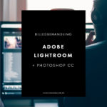 Mine billed-behandlingsprogrammer; Adobe Lightroom og Photoshop CC