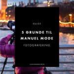 5 grunde til at du skal tage billeder i manual mode