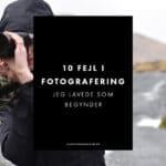 10 fejltagelser jeg lavede som nybegynder i fotografering