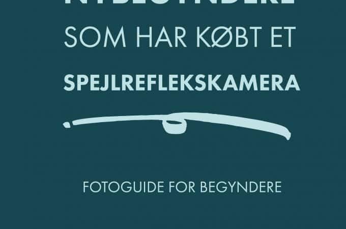 5 gode råd til nybegyndere med et spejlreflekskamera - fotoguide for begyndere