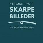 5 tips til skarpere billeder