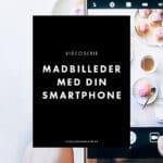 [Video #3] Skab bedre madbilleder med din smartphone