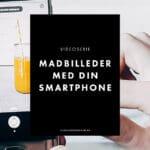[Video #2] Skab bedre madbilleder med din smartphone